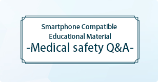Smartphone Compatible Educational Material -Medical safety Q&A-